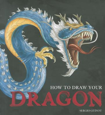 How to Draw Your Dragon By Guinot, Sergio
